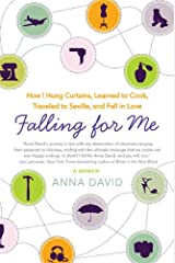 Falling for Me: How I Learned French, Hung Curtains, Traveled to Seville, and Fell in Love… Kindle Edition