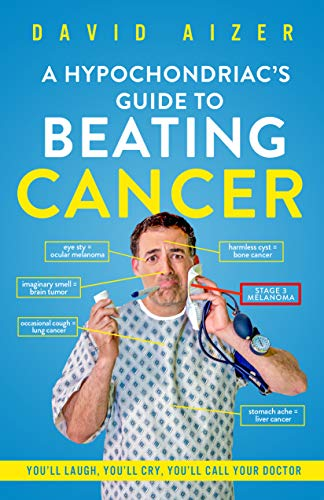 A Hypochondriac's Guide To Beating Cancer: You'll laugh, you'll cry, you'll call your doctor