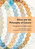 Ethics and the Philosophy of Culture : Wittgensteinian Approaches, Ylva Gustafsson, 1443843229