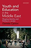 Youth and Education in the Middle East: Shaping Identity and Politics in Jordan (Library of Modern Middle East Studies)