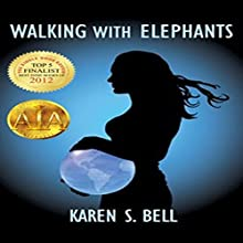 Walking with Elephants Audiobook by Karen S. Bell Narrated by Karen S. Bell