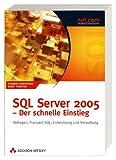 SQL Server 2005 - Der schnelle Einstieg. Abfragen, Transact-SQL, Entwicklung und Verwaltung