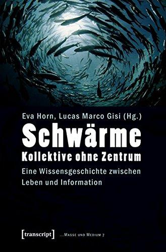 schwrme-kollektive-ohne-zentrum-eine-wissensgeschichte-zwischen-leben-und-information-masse-und-medium