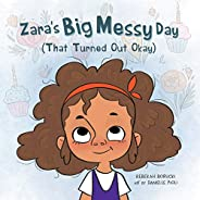 """Zara's Big Messy Day (That Turned Out Okay) (The """"Big Messy"""" Book Series 1) (En"""