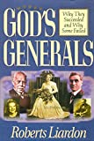 God's Generals Why They Succeeded and Why Some Fail