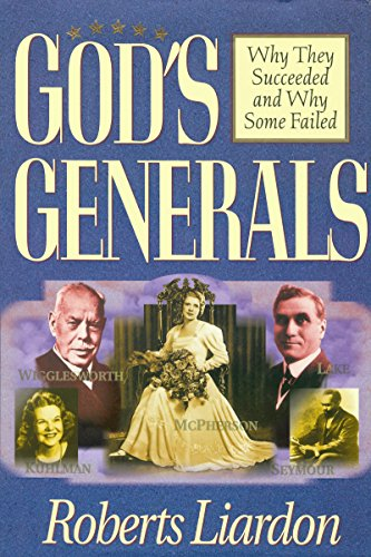 God's Generals Why They Succeeded and Why Some Fail, Volume 1