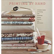 Printing by Hand: A Modern Guide to Printing with Handmade Stamps, Stencils, and Silk Screens