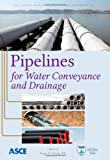 Pipelines for Water Conveyance and Drainage (Manual of Practice 125), Roger W. Beieler, 078441274X