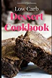 Low Carb Dessert Cookbook: Delicious And Easy Low Carb Dessert Recipes For Weight Loss (Low Carb Diet Cookbook)