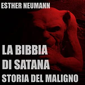 La Bibbia Di Satana: Storia Del Maligno [The Bible of Satan: The Story of the Evil One] Audiobook
