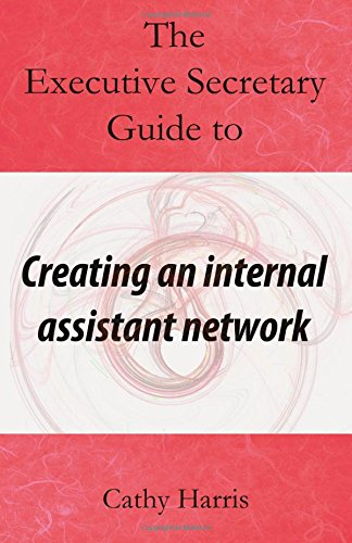 The Executive Secretary Guide to Creating an Internal Assistant Network (The Executive Secretary Guides) (Volume 4)