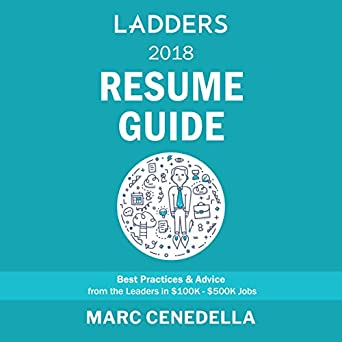 ladders 2018 resume guide best practices advice from the leaders in 100k 500k jobs