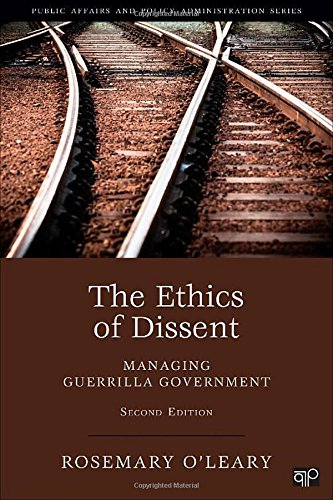 The Ethics Of Dissent: Managing Guerilla Government, 2nd Edition (Public Affairs And Policy Administration)