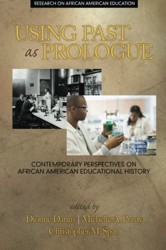 Search : Using Past as Prologue: Contemporary Perspectives on African American Educational History (Research on African American Education)