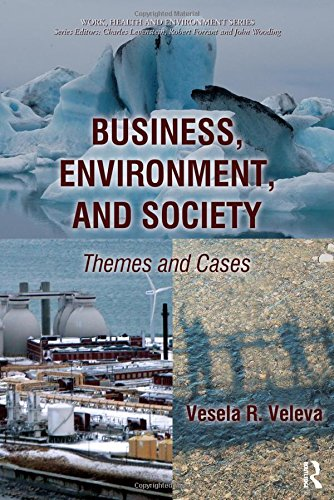 Business, Environment, and Society: Themes and Cases (Work, Health and Environment Series)