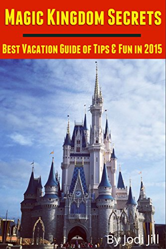 Magic Kingdom Secrets: Best Vacation Guide of Tips & Fun 2015: 2015 Disney World Vacation Guide - Magic Hours Disneyworld Kingdom