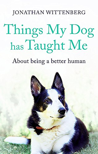 Things My Dog Has Taught Me: About being a better human by Jonathan Wittenberg