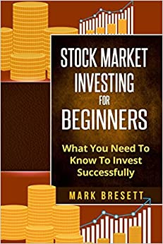 Stock Market Investing for Beginners: What You Need To Know To Invest Successfully