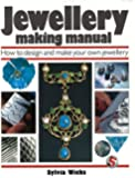 Jewellery Making Manual: How to design and make your own jewellery