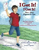I Get It! I Get It! How John Figures It Out - One Boy's Journey and Triumph with Auditory Processing Disorder