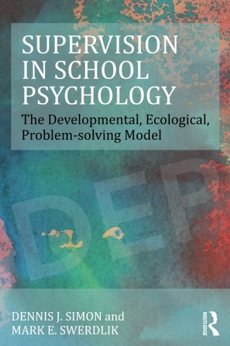 Supervision in School Psychology: The Developmental, Ecological, Problem-solving Model (Consultation, Supervision, and Professional Learning in School Psychology Series)