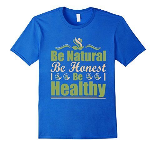 Mens Be Natural. Be Honest. Be Healthy T-Shirt | Cool T-S...