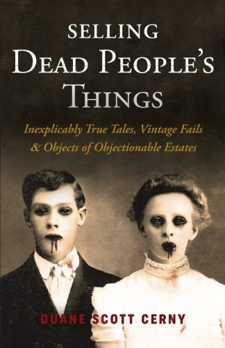 (Selling Dead People's Things: Inexplicably True Tales, Vintage Fails & Objects of Objectionable)