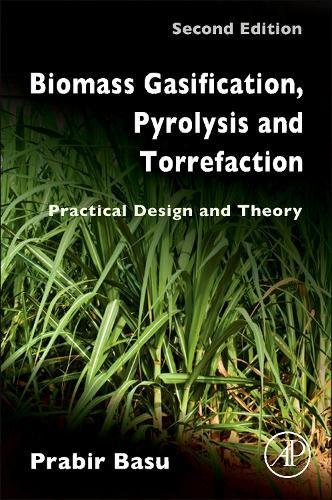Biomass Gasification, Pyrolysis and Torrefaction, Second Edition: Practical Design and Theory
