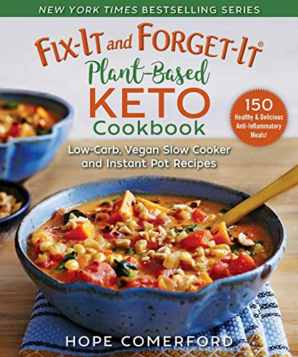 Fix-It and Forget-It Plant-Based Keto Cookbook: Low-Carb, Dairy-Free, Sugar-Free Slow Cooker and Instant Pot Recipes (Cooker Sugar Free Slow)