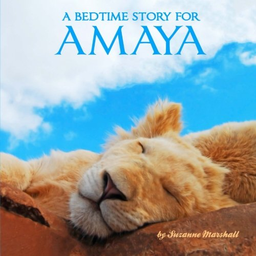 (A Bedtime Story for Amaya: Personalized Children's Books (Bedtime Stories with Personalization))
