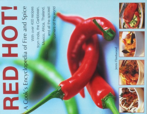 Red Hot! A Cook's Encyclopedia of Fire and Spice: With over 400 recipes from India, the Caribbean, Mexico, Africa, Thailand, and all the spiciest corners of the World.
