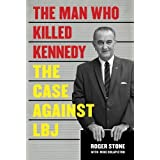 The Man Who Killed Kennedy: The Case Against LBJ 1st edition by Stone, Roger (2013) Hardcover