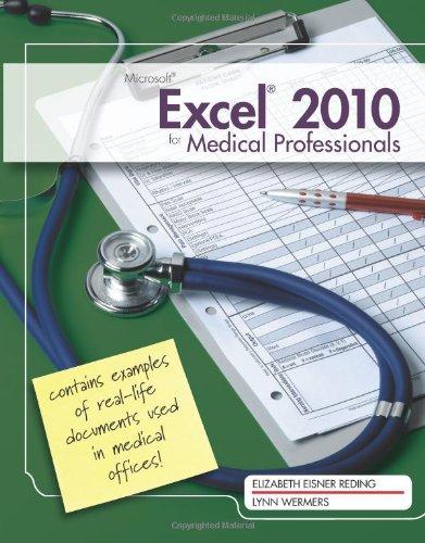 Microsoft Excel 2010 for Medical Professionals by Elizabeth Reding , Lynn Wermers, Publisher : Course Technology