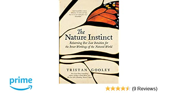c7c32c317f658a The Nature Instinct  Relearning Our Lost Intuition for the Inner Workings  of the Natural World  Tristan Gooley  9781615194797  Amazon.com  Books