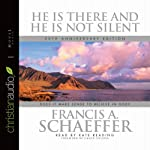 He Is There and He Is Not Silent: Does it Make Sense to Believe in God? | Francis A. Schaeffer