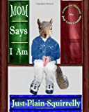 Mom Says I Am Just Plain Squirrelly, Judy Link Cuddehe, 0983665915