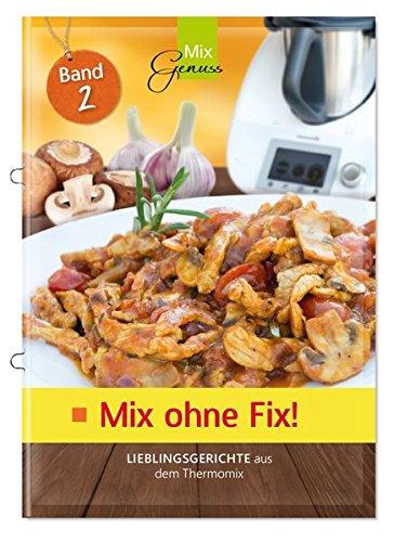 Mix ohne Fix - BAND 2!: Lieblingsgerichte aus dem Thermomix Broschüre – 19. Oktober 2016 Wild Corinna C. T. Wild Verlag 3943807924 Allg. Kochbücher