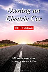 Owning an Electric Car 2010 Edition: Find the Truth About Using Electric Cars Including Range, Charging, Batteries, Environmental Impact and Everyday Use of Plug in Cars