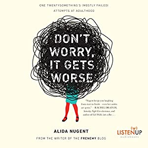 Don't Worry, It Gets Worse Audiobook