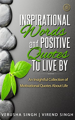 Inspirational Words and Positive Quotes to Live By: An Insightful  Collection of Motivational Quotes