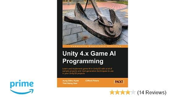 Unity 4 x Game AI Programming: Aung Sithu Kyaw, Clifford
