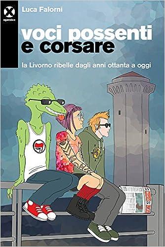 Amazon.it: Voci possenti e corsare. La Livorno ribelle dagli anni ...