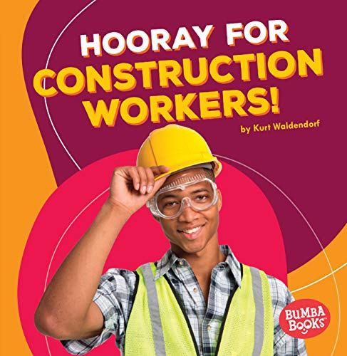 Hooray for Construction Workers! (Bumba Books ® _ Hooray for Community Helpers!) -
