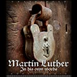Martin Luther: In His Own Words   Martin Luther