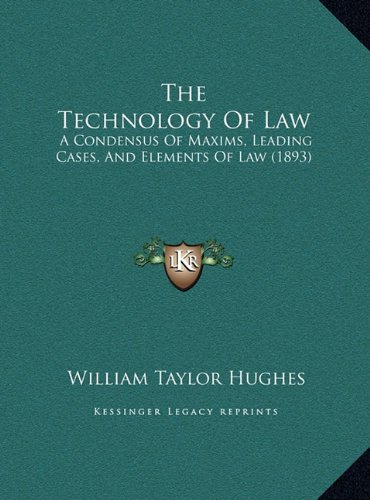 The Technology Of Law: A Condensus Of Maxims, Leading Cases, And Elements Of Law (1893) pdf