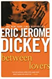 Between Lovers, Eric Jerome Dickey, 0451204689