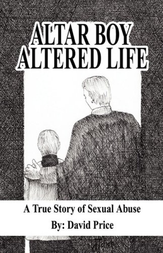 Altar Boy Altered Life: A True Story of Sexual Abuse
