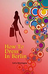 How To Dress In Berlin;Fashion Facts About Berlin
