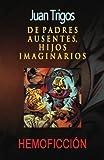 De Padres Ausentes, Hijos Imaginarios, Juan Trigos, 1453862935