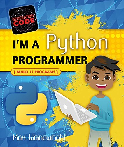 I'm a Python Programmer: Build 11 Programs (Generation Code)